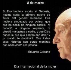 Eduardo Galeano. Dia internacional de la mujer. 8 de Marzo