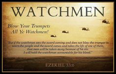 Ezekiel 33:6  But if the watchman see the sword come, and blow not the trumpet, and the people be not warned; if the sword come, and take any person from among them, he is taken away in his iniquity; but his blood will I require at the watchman's hand.
