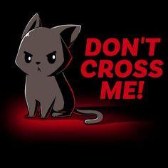 Don't Cross Me T-Shirt TeeTurtle
