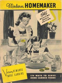 Modern Homemaker 1945 - home-canned foods?  yep that was us.
