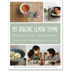 My Darling Lemon Thyme: Recipes from My Real Food Kitchen: 9781611802702: Emma Galloway: Books: Roost Books