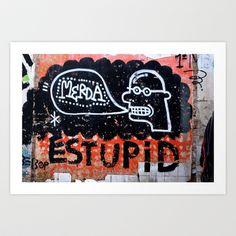 Merda/Estupid Art Print by Plasmodi - $14.50 Photo Art, Street Art, Prints, Home Decor, Interior Design, Home Interior Design, Printmaking, Home Decoration, Decoration Home