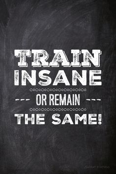 Train insane or remain the same! Motivational Poster #Design. Design A