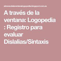 A través de la ventana: Logopedia : Registro para evaluar Dislalias/Sintaxis