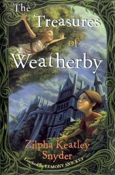 The Treasures of Weatherby by Zilpha Keatley Snyder - I haven't read this one, but I love ZKS, so I need to find it.