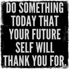 """""""Do something today that your future self will thank you for."""" #workhard #quote"""