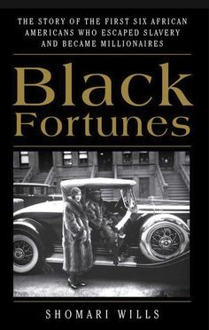 Black Fortunes: The Story of the First Six African Americans Who Escaped Slavery and Became Millionaires by Shomari Wills - Amistad Black History Books, Black History Facts, Black Books, African American Literature, Black Entrepreneurs, American Entrepreneurs, Black Authors, By Any Means Necessary, Thing 1
