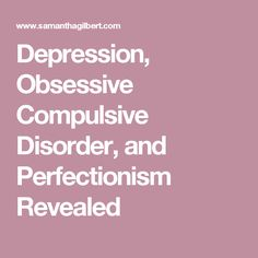 Depression, Obsessive Compulsive Disorder, and Perfectionism Revealed