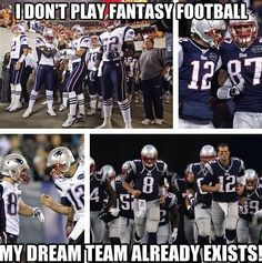 I do play fantasy football.but the Pats are still my dream team. GO PATS! Best Football Team, Football Memes, Football Baby, Sports Memes, Football Season, Football Things, Football Awards, Nfl Memes, Funny Sports