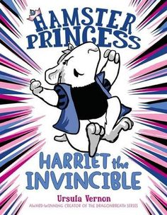 Hamster Princess: Harriet the Invincible by Ursula Vernon http://www.amazon.com/dp/0803739834/ref=cm_sw_r_pi_dp_PrBTvb0J1S3WT