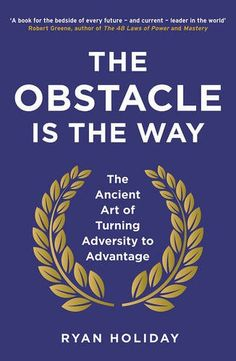 Wade's Recommendation: The Obstacle is the Way: The Ancient Art of Turning Adver...