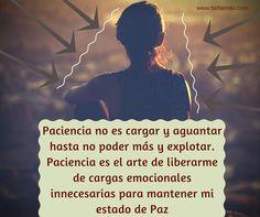 Paciencia es el arte de liberarme de cargas emocionales innecesarias para mantener mi estado de Paz
