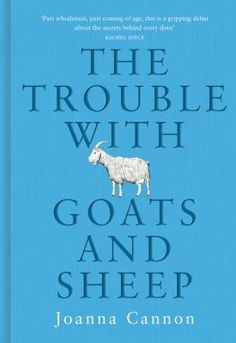 The trouble with goats and sheep by Joanna Cannon.