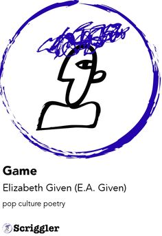 Game by Elizabeth Given (E.A. Given) https://scriggler.com/detailPost/poetry/37305