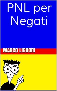 PNL per Negati - Guida Essenziale alla PNL - Dalla A dell... https://www.amazon.it/dp/B01320FSGK/ref=cm_sw_r_pi_dp_6XXmxbE15157A