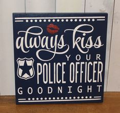 Always kiss your police officer goodnight. Can do any background color you choose. The picture listed is dark blue, which I love. **Second sign is black with a blue line. Cop Wife, Police Officer Wife, Police Wife Life, Police Family, Police Officer Crafts, Police Girlfriend, Goodnight Cute, Always Kiss Me Goodnight, Police Sign