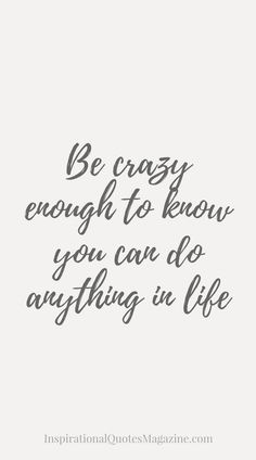 Be crazy enough to know you can do anything in life Inspirational Quote about Life