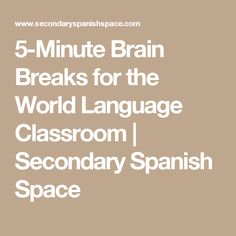 5-Minute Brain Breaks for the World Language Classroom | Secondary Spanish Space