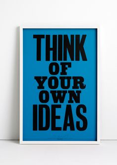Anthony Burrill Poster- Think Of Your Own Ideas