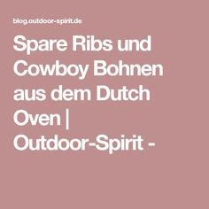 Spare Ribs und Cowboy Bohnen aus dem Dutch Oven | Outdoor-Spirit -