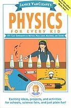 """""""Physics for Every Kid"""" presents 101 experiments relating to physics using materials readily available around the house."""