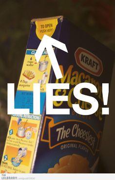 Kraft Mac & Cheese Lies! Sooo true!! Lol