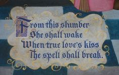 Sleeping Beauty. From this slumber she shall wake When true love's kiss the spell shalt break...