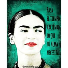 Spend time doing what feeds your soul--- quote on Frida Kahlo print Diego Rivera, Frida Quotes, Kahlo Paintings, Frida And Diego, Frida Art, Mexican Artists, Your Soul, Belle Photo, Great Artists