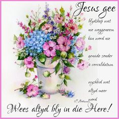 Afrikaanse Quotes, Goeie Nag, Goeie More, Inspirational Qoutes, Flowers Nature, Spiritual Inspiration, Bible Scriptures, Beautiful Pictures, Floral Wreath