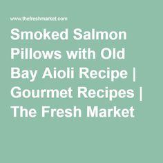 Smoked Salmon Pillows with Old Bay Aioli Recipe   Gourmet Recipes   The Fresh Market
