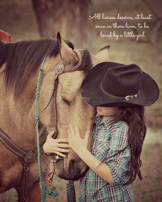 """""""All horses deserve, at least once in there lives, to be loved by a little girl."""" #quote #cowgirl"""