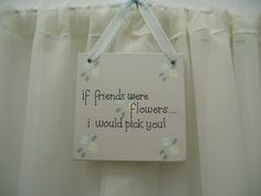 Handmade 'If friends were flowers' wooden plaque on Etsy, £8.50