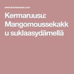 Kermaruusu: Mangomoussekakku suklaasydämellä