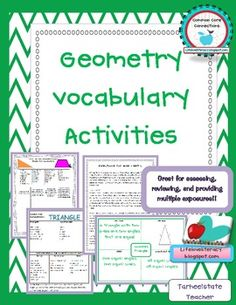 8 geometry activities to provide students with multiple exposures to geometry vocabulary (focuses mainly on angles, triangles, and quadrilaterals) Use the vocabulary activities in whole group, small group, partners, class games, and independent--and for assessments of students' vocab mastery  3GA1  4GA1, 4GA2, 4GA3  5GB3