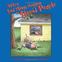 When Bad Things Happen to Stupid People. A Close to Home collection by John McPherson. #GoComics #ClosetoHome