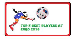 TOP 5 BEST PLAYERS AT EURO 2016