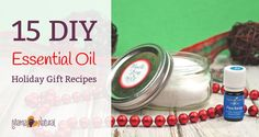 15 DIY Essential Oil Recipes - These are great for gifts or for yourself. From body scrub to shaving goodies for the men in your life.