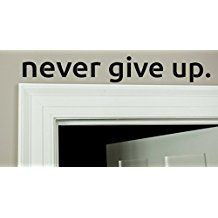 Never give up over the door or wall genuine ViaVinyl vinyl decal sticker (14 inches). Great New Years resolution motivation!!