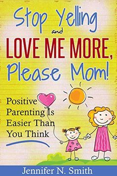 Positive Parenting - Stop Yelling And Love Me More, Please Mom. Positive Parenting Is Easier Than You Think. (Happy Mom Book by [Smith, Jennifer N. Best Parenting Books, Gentle Parenting, Parenting Advice, Kids And Parenting, Parenting Styles, Autism Parenting, Parenting Classes, Peaceful Parenting, Parenting Quotes