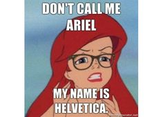 don't call me arial, my name is helvetica