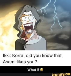 Ikki: Korra, did you know that Asami likes you? What if © - What if 😂 - iFunny :) Avatar The Last Airbender Funny, The Last Avatar, Avatar Funny, Avatar Airbender, Korra Avatar, Team Avatar, Avatar Quotes, Good Cartoons, Atla Memes