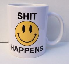Shit Happens-Smiley Face-Funny 11 Ounce Coffee Mug from THE GAG THE GAG,http://www.amazon.com/dp/B009SPJ1OE/ref=cm_sw_r_pi_dp_DCn2sb0596QEE6VV
