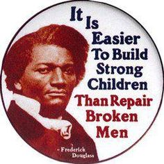 Awesome!! It is easier to build strong children than repair broken men~ Fredrick Douglas #quote #