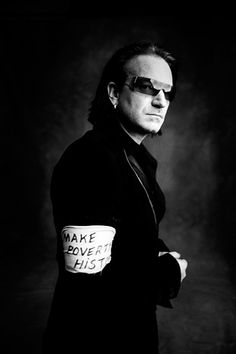 Bono- MAKE POVERTY HISTORY.  The next time someone makes the 'don't fund foreign aid', remind them how much more disparately poor many countries are and how relatively small amounts will go a long way to stabilize whole regions.  Forgive the Debt....