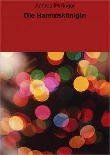 Die Haremskönigin Roman Ebook ISBN 13 978-3-8476-9139-6 Preis: € 4,49 Erhältlich bei www.amazon.de, www.weltbild.de, www.thalia.de und allen weiteren Online-Buchhändlern, europaweit, einschließlich Schweiz.