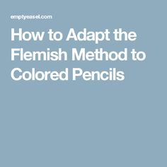 How to Adapt the Flemish Method to Colored Pencils