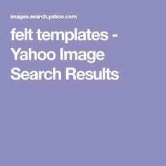 felt templates - Yahoo Image Search Results