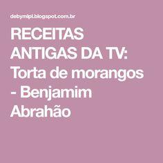 RECEITAS ANTIGAS DA TV: Torta de morangos - Benjamim Abrahão