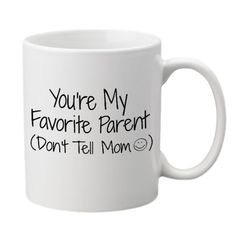 You're My Favorite Parent Funny Coffee Mug (11 oz.) – Front and Back Print – White Ceramic Work Cup for Men, Husbands, Fathers – Thoughtful Gag Gift for Father's Day, Birthdays or Holidays: Kitchen & Dining