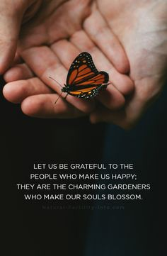 Let us be grateful to the people who make us happy; they are the charming gardeners who make our souls blossom. #inspirationalquotes #fertilityinspirations #quotes #naturalfertility #NaturalFertilityInfo #NaturalFertilityShop